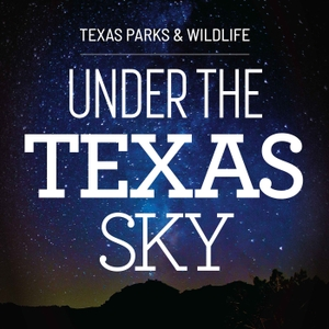 Under the Texas Sky by Cecilia Nasti/Texas Parks and Wildlife Department