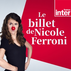 Le Billet de Nicole Ferroni by France Inter