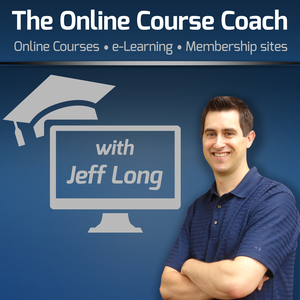 The Online Course Coach Podcast | Tips & Interviews on How to Create Online Courses, eLearning, Video Training & Membership S by Jeff Long | The Online Course Coach | Online Courses, eLearning and Membership Sites