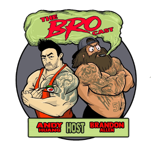 The BROCast with Andy and Brandon by Andy Huang
