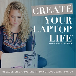 Create Your Laptop Life ® - A Marketing & Online Business Podcast by Julie Stoian, Digital Marketing Expert