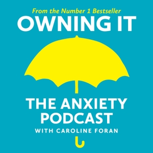 Owning It: The Anxiety Podcast by Caroline Foran