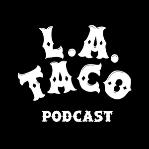 L.A. Taco Podcast by L.A. Taco