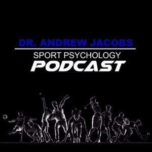 Sport Psychology Today with Dr. Andrew Jacobs by Dr. Andrew Jacobs