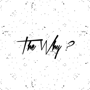 """The Why """"Le Podcast"""" by The Why """"Le Podcast"""""""