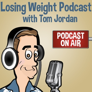 Losing Weight Podcast by Tom Jordan