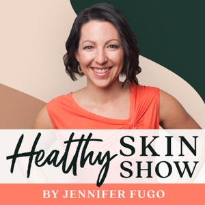 The Healthy Skin Show by Jennifer Fugo, CNS, MS, Skin Rash Expert