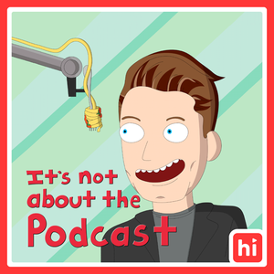 It's Not About the Podcast with James Kennedy by James Kennedy, Himalaya Media Group, S.O.B. Media