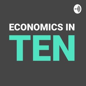 Economics In Ten by Economics In Ten