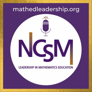 NCSM Leadership in Mathematics Podcast by National Council of Supervisors of Mathematics (NCSM)