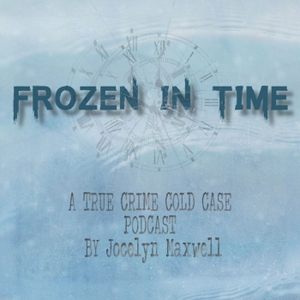 Frozen In Time: Cold Cases by Jocelyn Maxwell
