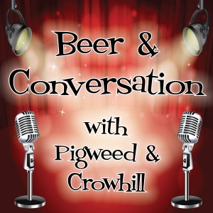 Beer and Conversation with Pigweed and Crowhill by Pigweed and Crowhill