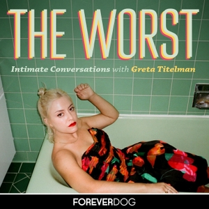 The Worst with Greta Titelman by Forever Dog