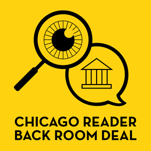 Chicago Reader's Back Room Deal by Ben Joravsky, Maya Dukmasova, Chicago Reader