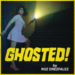 Ghosted!  by Roz Drezfalez by Starburn's Audio