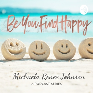Be You Find Happy by Michaela Renee Johnson