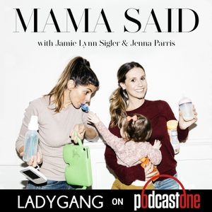 Mama Said with Jamie-Lynn Sigler & Jenna Parris by PodcastOne / LadyGang Net
