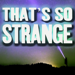 That's So Strange by Strange Mysteries, Hauntings & Murder Stories - TSS