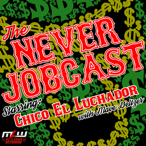 The Never Jobcast starring Chico El Luchador by MLW Radio Network