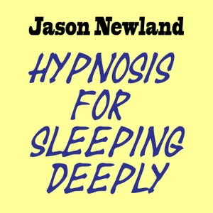 Hypnosis for Sleeping Deeply by Jason Newland - FREE Hypnosis