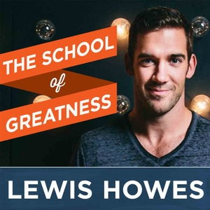 The School of Greatness with Lewis Howes by Lewis Howes: Lifestyle Entrepreneur, Author, Former Pro Athlete