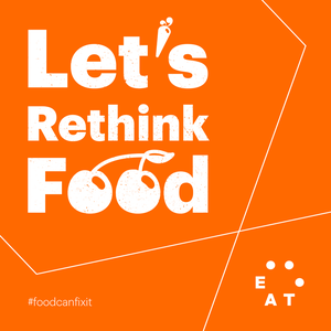 Let's Rethink Food by EAT Foundation