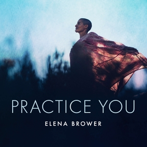 Practice You with Elena Brower by Elena Brower