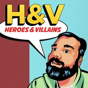 Heroes and Villains podcast by Bruce Leslie