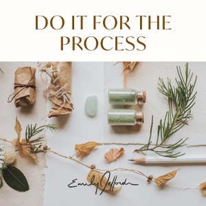 Do It For the Process by Emily Jeffords