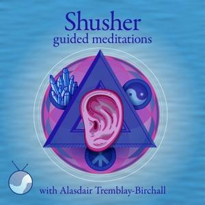 Shusher Guided Meditations by Alasdair Tremblay-Birchall
