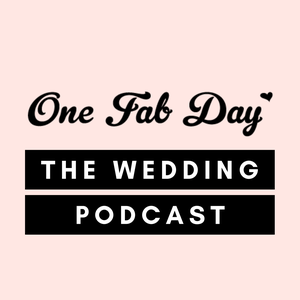 The One Fab Day Wedding Podcast by One Fab Day
