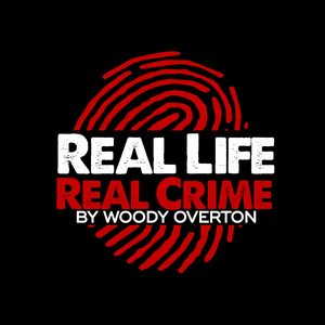 Real Life Real Crime by Woody Overton