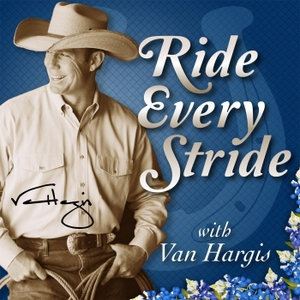 Ride Every Stride | Horsemanship and Personal Growth with Van Hargis by Van Hargis