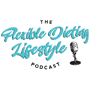 The Flexible Dieting Lifestyle Podcast by The Flexible Dieting Lifestyle