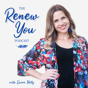 The Renew You Podcast by Quinn Kelly