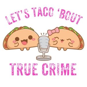 Let's Taco 'Bout True Crime by Esther Armendariz Ludlow