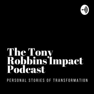 The Tony Robbins Impact Podcast - Personal Stories of Transformation by Cameron Allen