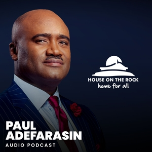 House On The Rock - Audio Podcasts by Paul Adefarasin