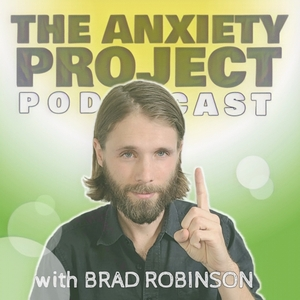 The Anxiety Project Podcast by Brad Robinson: Anxiety Specialist, CBT Coach, and NLP Master Practitioner