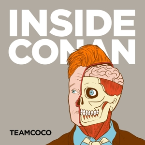 Inside Conan: An Important Hollywood Podcast by Team Coco & Earwolf