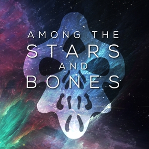 Among the Stars and Bones by Ungodly Hour Productions