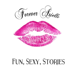 Forever Arielle - Fun, Sexy, Stories by Forever Arielle