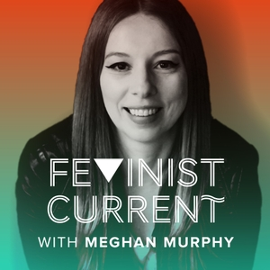 Feminist Current by Meghan Murphy