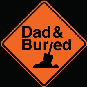 Dad and Buried by Dadandburied