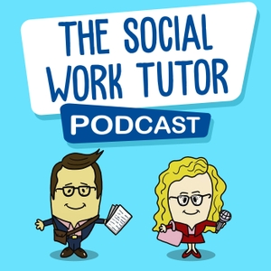 The Social Work Tutor Podcast by Social Work Tutor