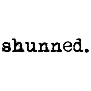 shunned by shunned