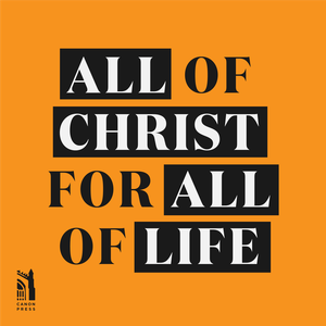All of Christ, for All of Life by Canon Press