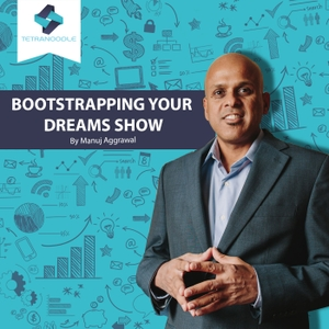 Bootstrapping Your Dreams Show by Manuj Aggarwal