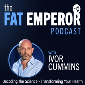 The Fat Emperor Podcast by Ivor Cummins
