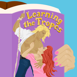 Learning The Tropes: A Podcast for Romance Novel Veterans and Virgins by Erin Leafe and Clayton Gumbert